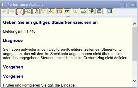 Neben dem Titel und der Nachrichten-ID wird die Meldung erklärt. Die gängigsten Fehler und Hinweise sind in SAP ERP sehr ausführlich erklärt und bieten dem SAP-Benutzer auch sehr oft Hilfestellungen und mögliche Lösungen für das Problem. Wenn man bspw. in der Transaktion für das Vorerfassen einer Rechnung (FV60) ein falsches Steuerkennzeichen eingegeben hat, so wird diese Meldung angezeigt. Geübte SAP-Benutzer wissen natürlich sofort die Ursache des Problems und können es lösen, in dem man ein gültiges Steuerkennzeichen eingibt.